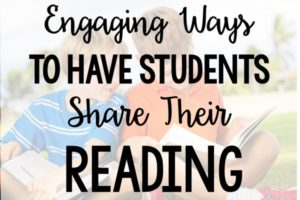 Easy Ways to Have Students Share Their Reading with Others