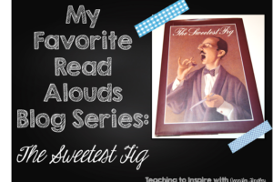 My Favorite Read Aloud: The Sweetest Fig {Lots of Freebies}