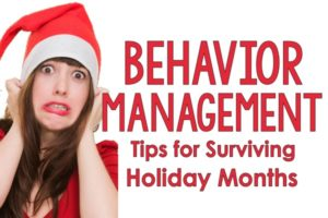 Behavior Management Ideas for Surviving the Holiday Months