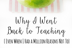 Why I Went Back to Teaching