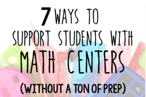 7 Ways to Support Students with Math Centers