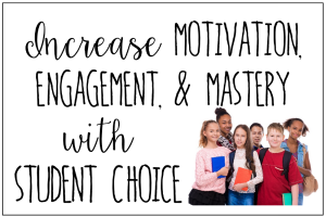 Increase Motivation, Engagement, and Mastery with Student Choice (Using Choice Boards)