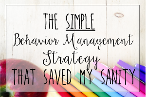 The Behavior Management Strategy that Saved My Sanity