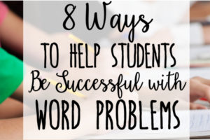 8 Ways to Help Students Be Successful with Word Problems in Upper Elementary