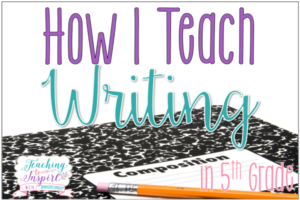 How I Teach Writing in 5th Grade