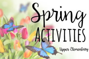 Spring Activities for Upper Elementary