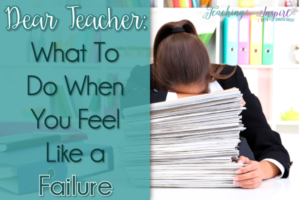 Dear Teacher: What To Do When You Feel Like a Failure