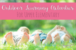 Outdoor Learning Activities for Upper Elementary