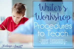 Writer's Workshop Procedures to Teach