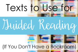 Texts to Use for Guided Reading (If You Don't Have a Bookroom)