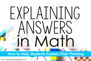 Explaining Answers in Math: How to Help Your Students Explain Their Thinking
