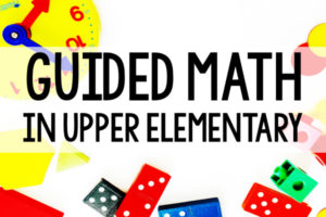 Guided Math – Collection of Resources and Posts for Guided Math Instruction