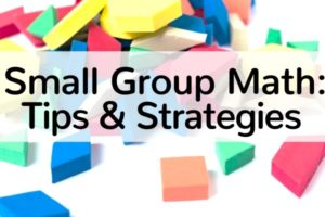Tips for Teaching Small Groups in Math