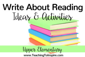 Write About Reading Ideas for Upper Elementary